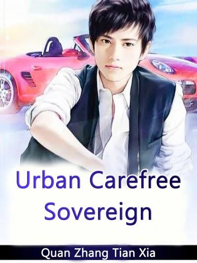 Беззаботный Городской Государь / Urban Carefree Sovereign
